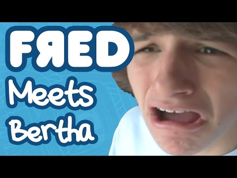 Fred Meets Bertha