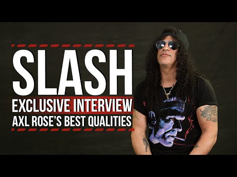 Slash on Axl Rose's Best Qualities