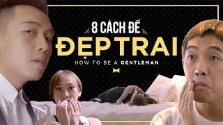 Phở Đặc Biệt | 8 Cách để đẹp trai | How to be a Gentleman