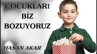 Hasan Akar - Çocukları Biz Bozuyoruz (Kısa Ders)