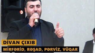 DİVAN ÇIXIB 2016 (Mirfərid, Rəşad, Pərviz, Vüqar) Meyxana