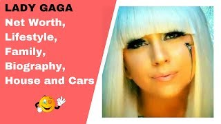 LADY GAGA Net Worth, Lifestyle, Family, Biography, House and Cars