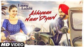download lagu Akhiyaan Naar Diyaan: Laung Laachi Ammy Virk, Mannat Noor gratis