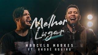 Melhor Lugar - Marcelo Markes e André Aquino (Clipe Oficial)