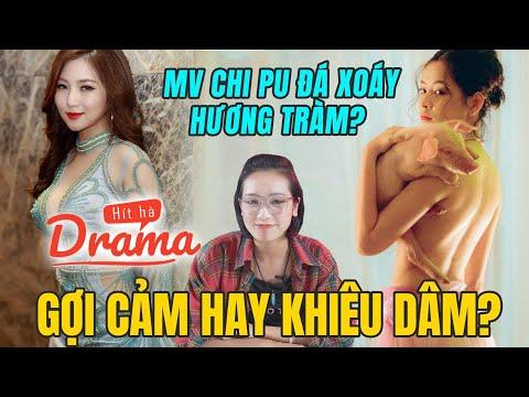 MV Chi Pu đá xoáy Hương Tràm? | Gợi cảm hay khiêu dâm? - Hít Hà Drama #1