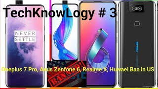 TechKnowLogy # 3 || OnePlus 7 pro Launched, Asus Zenfone 6 Launched, Realme X Launched ||