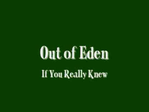 Out Of Eden - If You Really Knew
