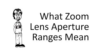 What do the Aperture Numbers on a Zoom Lens Mean?