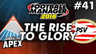 The Rise To Glory - Episode 41: Easy PSV | Football Manager 2016