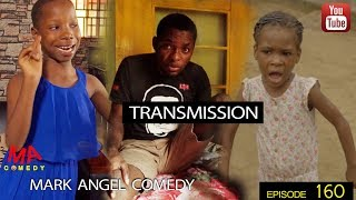 TRANSMISSION (Mark Angel Comedy) (Episode 160)