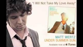 Watch Matt Wertz I Will Not Take My Love Away video