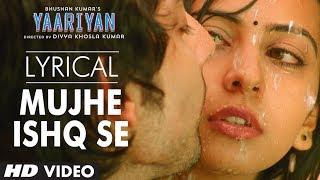 Mujhe Ishq Se Full Song with Lyrics   Yaariyan   Himansh Kohli, Rakul Preet