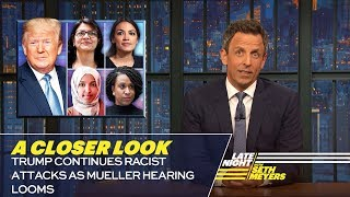 Trump Continues Racist Attacks as Mueller Hearing Looms: A Closer Look