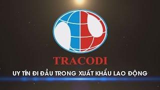TRACODI - UY TÍN ĐI ĐẦU TRONG XUẤT KHẨU LAO ĐỘNG