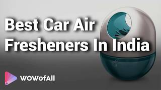 Best Car Air Fresheners in India: Complete List with Features, Price Range & Details