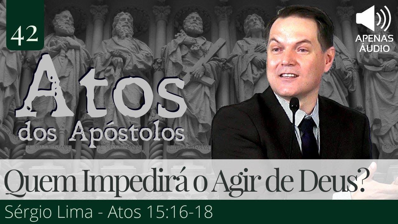 Quem Impedirá o Agir de Deus? - Sérgio Lima (Apenas Áudio)