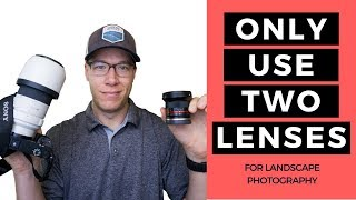Why You Should Only Use Two Lenses For Landscape Photography