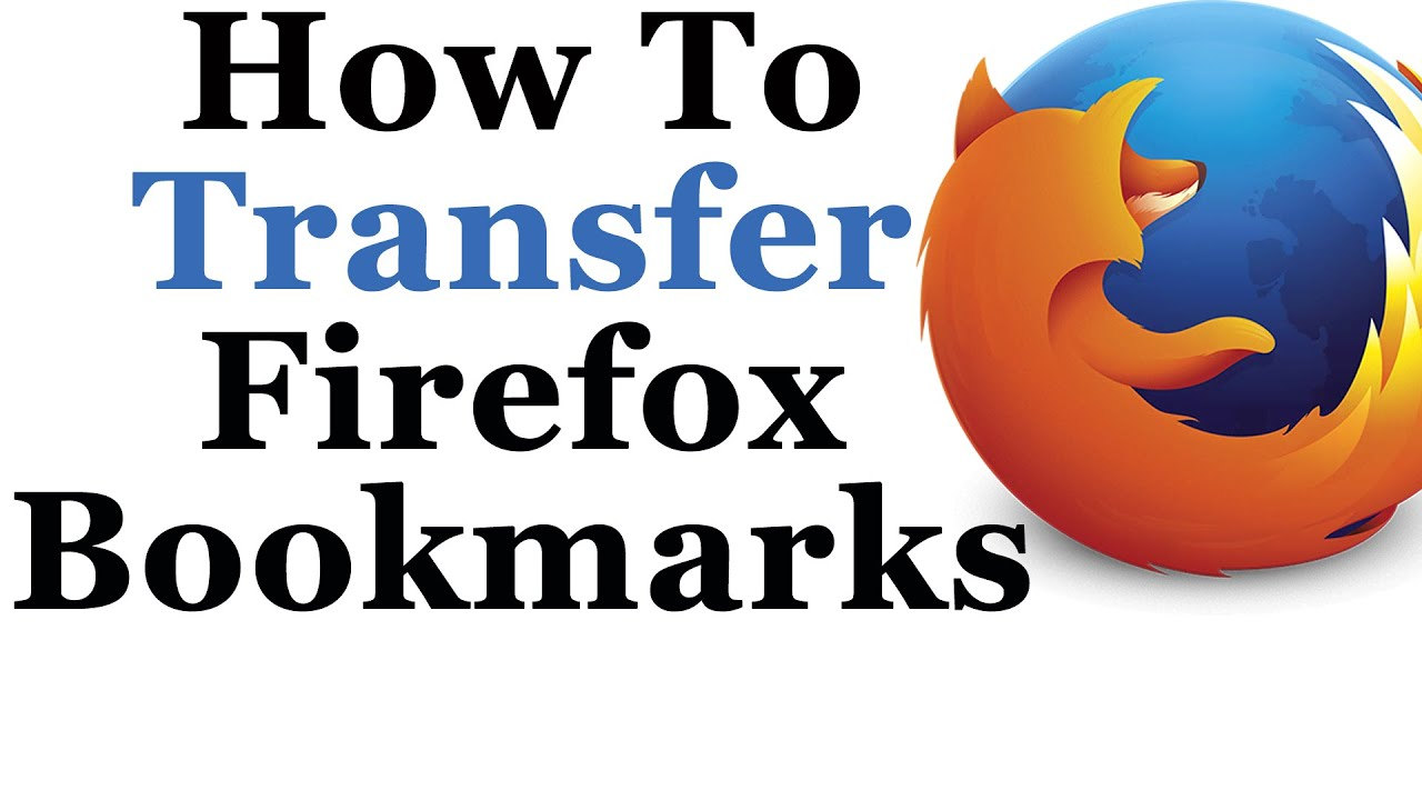 Mozilla firefox tutorial transfer your firefox bookmarks to another