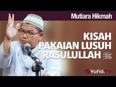 Mutiara Hikmah: Kisah Pakaian Lusuh Rasulullah - Ustadz Firanda Andirja, MA.