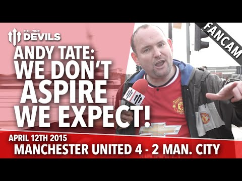 Andy Tate: 'We Don't Aspire, We Expect!' | Manchester United 4 Manchester City 2 | FANCAM