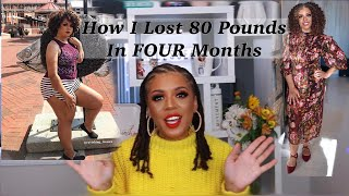 HOW I LOST 80 POUNDS IN FOUR MONTHS! MY FITNESS JOURNEY
