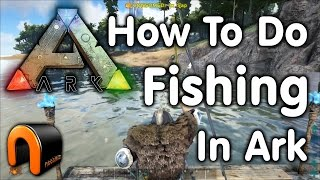 Ark: Survival Evolved - FISHING & HOW TO FISH IN ARK