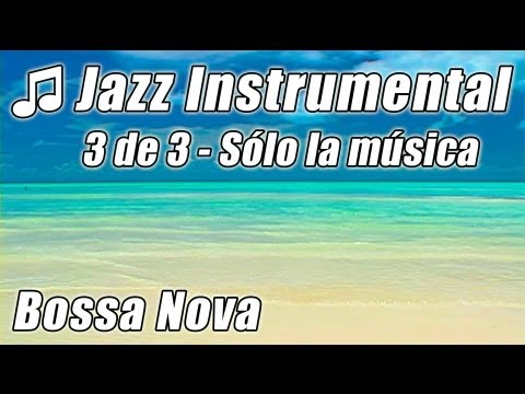 Music video JAZZ INSTRUMENTAL 3 Feliz BOSSA NOVA Canciones Hora Suave Relajarse Fondo Musica Instrumental Mix HD - Music Video Muzikoo