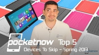 Top 5 Devices To Skip For Spring 2013
