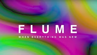 Flume: When Everything Was New (Documentary Part 1)