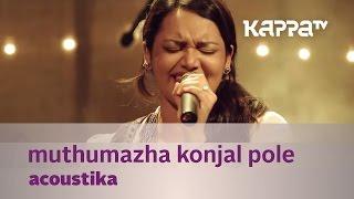Muthumazha Konjal Pole by Acoustika (Jyotsna) - Music Mojo - Kappa TV