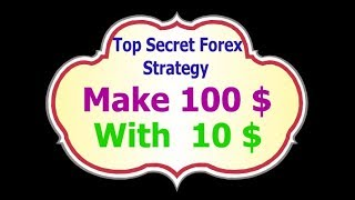 Forex Top Secret  Strategy... Make 100 $ With 10 $ Free Credit ..