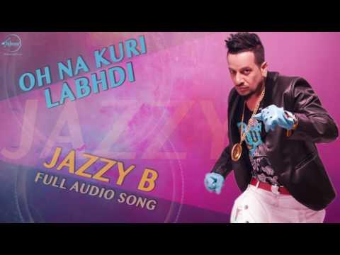 Oh Na Kuri Labhdi (Full Audio Song) | Sukshinder Shinda Feat Jazzy B | Punjabi Song | Speed Reocrds