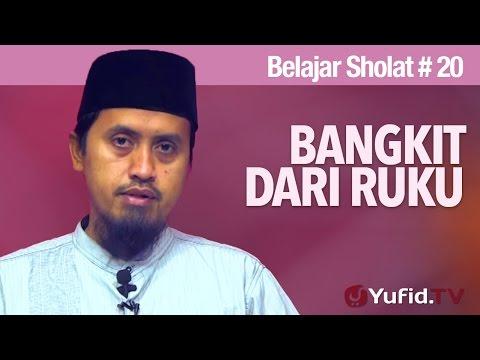 Belajar Sholat Bagian 20: Bangkit dari Ruku - Ustadz Abdullah Zaen, MA