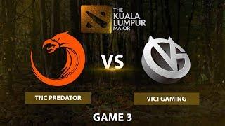 TNC Predator vs Vici Gaming  BO3 LB Game 3 The Kuala Lumpur Major