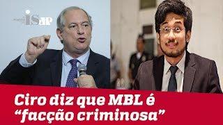 """Ciro Gomes diz que MBL é """"facção criminosa"""""""
