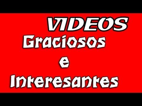 Videos graciosos e interesantes