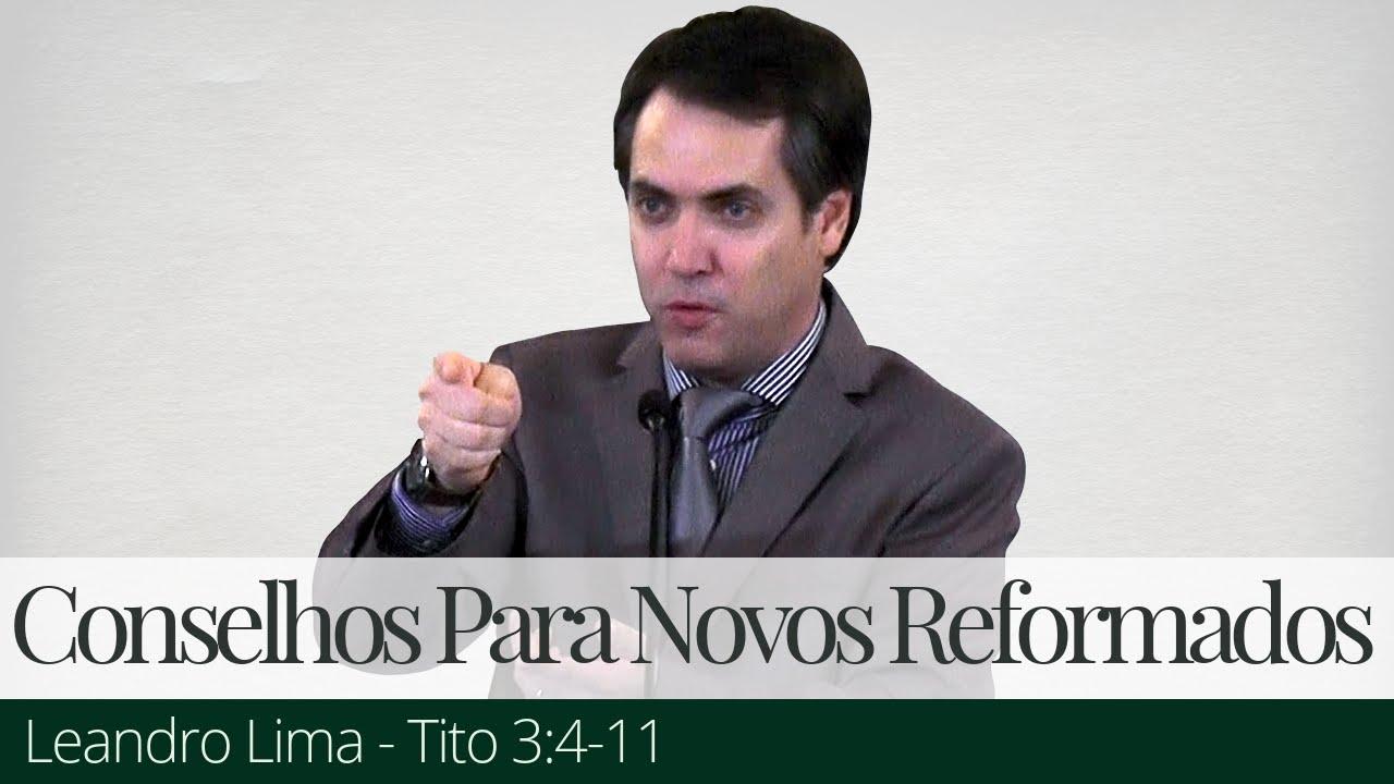 Conselhos Para Novos Reformados - Leandro Lima