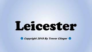 How To Pronounce Leicester (England)