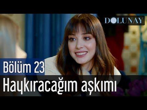 Dolunay 23. Bölüm - Haykıracağım Aşkımı