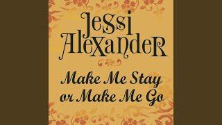 Jessi Alexander Make Me Stay Or Make Me Go
