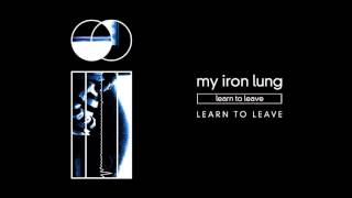 MY IRON LUNG - Learn To Leave (audio)