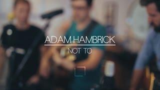 Download Lagu Adam Hambrick | Not To Gratis STAFABAND