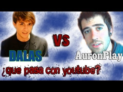 Dalas Review VS Auronplay - Seguidores sin cerebro, Que pasa con youtube?