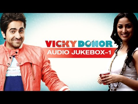 Vicky Donor | (Full Songs) (Part 1) | Ayushman Khurana & Yami Gautam