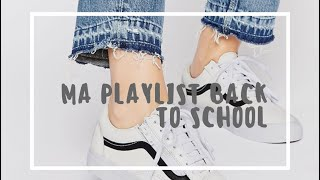 MA PLAYLIST BACK TO SCHOOL 2K17