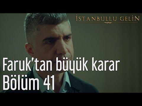İstanbullu Gelin 41. Bölüm - Faruk'tan Büyük Karar