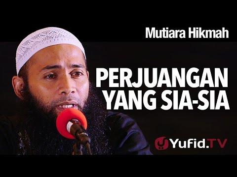 Mutiara Hikmah: Perjuangan Yang Sia-sia - Ustadz Dr. Syafiq Reza Basalamah, MA.