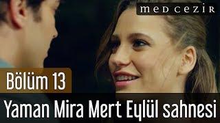 Medcezir 13.Bölüm Yaman Mira Mert Eylül Sahnesi