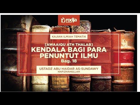Kendala Bagi Para Penuntut Ilmu Bag.18,  Ustadz Abu Haidar As-Sundawy