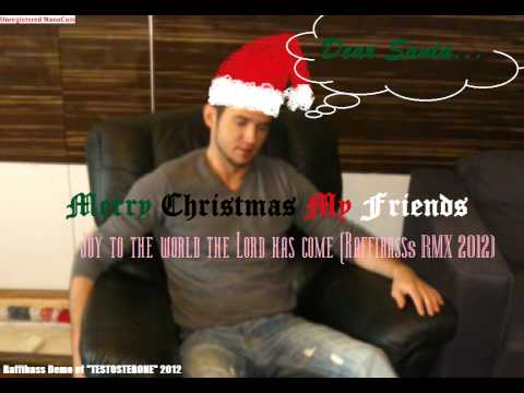 JOY TO THE WORLD THE LORD HAS COME (RAFFIBASS ELECTRO RMX 2012...